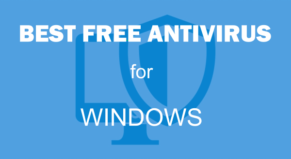 6 Best Free Antivirus for Windows 10 to use in 2019