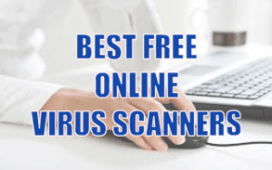 Best Free Online Virus Scanners for Second Opinion and Infected PCs