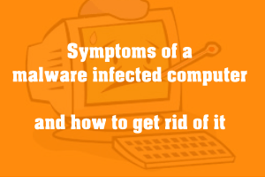 Signs and Symptoms of Malware infected computer