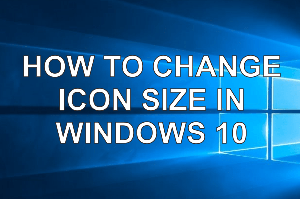 How to Change Icon Size, Text Size in Windows 10