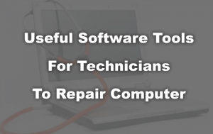 Software Tools for Technicians to repair computer