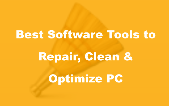 Best Software tools to Repair, Clean, Optimize a Windows PC
