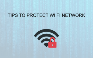 Tips to Protect Wi Fi Network