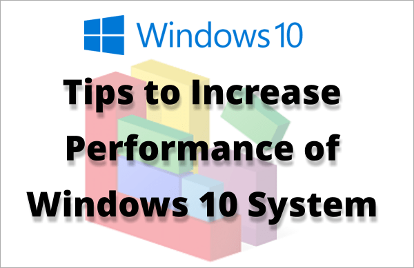 Tips to increase / speed up Windows 10 performance