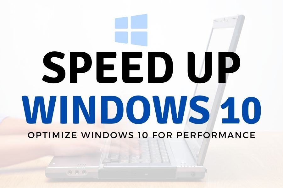 Optimize Windows 10 for fast speed