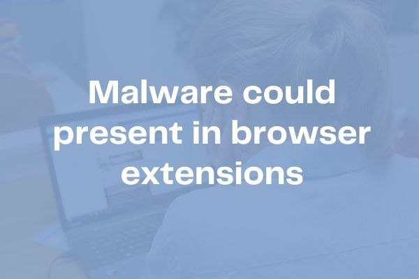 Malware present in browser extensions