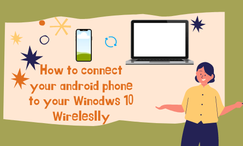 Connect android phone to Windows 10 PC wirelessly