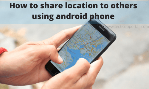 How to share location to others using android phone