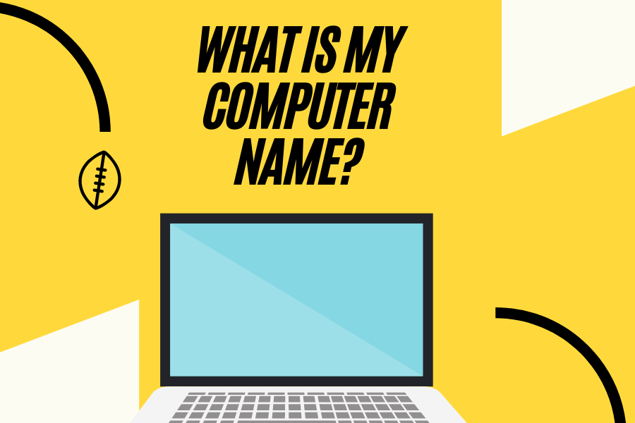 What is my Computer name