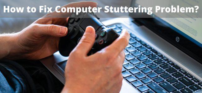 Fix Computer Stuttering Problem