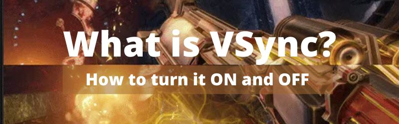 What is VSync How to turn it ON and OFF