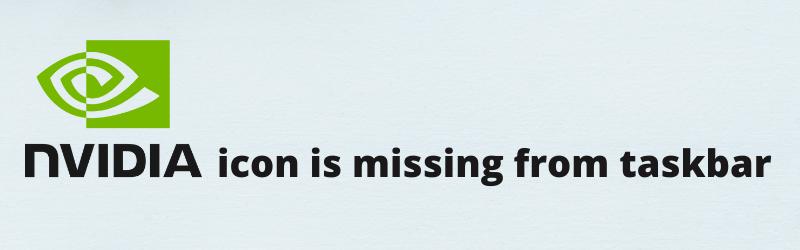 nvidia is missing in taskbar